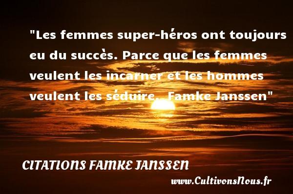 Citations Famke Janssen - Citations femme - Les femmes super-héros ont toujours eu du succès. Parce que les femmes veulent les incarner et les hommes veulent les séduire.   Famke Janssen   Une citation sur les femmes    CITATIONS FAMKE JANSSEN