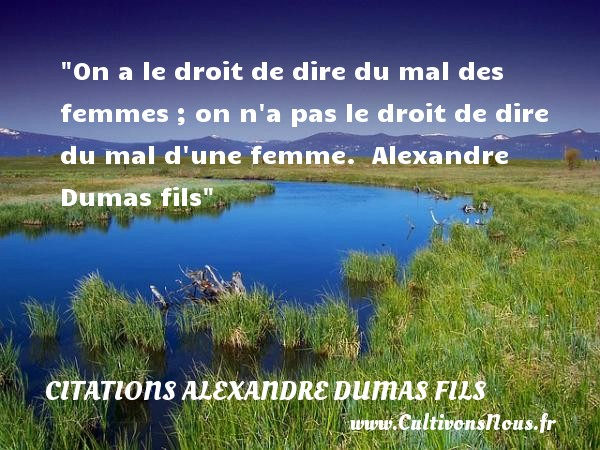 citation alexandre dumas fils les citations de alexandre dumas fils. Black Bedroom Furniture Sets. Home Design Ideas