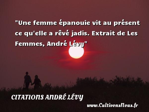 9a2c6a53c72f Citations André Lévy - Citations femme - Une femme épanouie vit au présent  ce qu elle