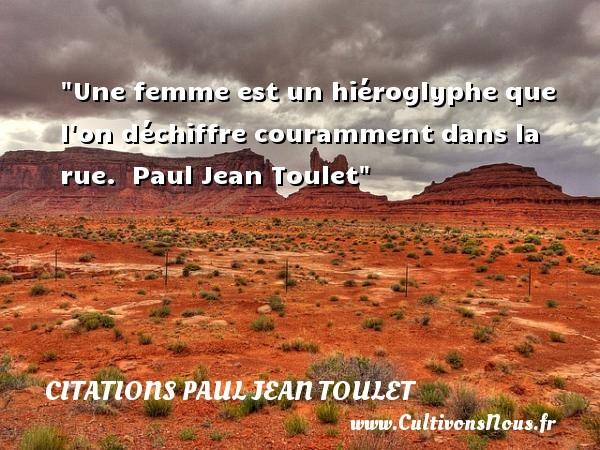 Une femme est un hiéroglyphe que l on déchiffre couramment dans la rue.   Paul Jean Toulet   Une citation sur les femmes CITATIONS PAUL JEAN TOULET - Citations femme