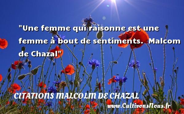 Une femme qui raisonne est une femme à bout de sentiments.   Malcom de Chazal   Une citation sur les femmes CITATIONS MALCOLM DE CHAZAL - Citations femme