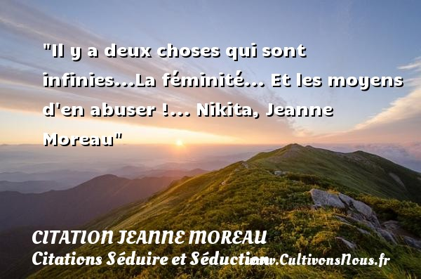 Il y a deux choses qui sont infinies...La féminité... Et les moyens d en abuser !...  Nikita, Jeanne Moreau   Une citation sur séduire et séduction      CITATION JEANNE MOREAU - Citation féminité - Citations Séduire et Séduction