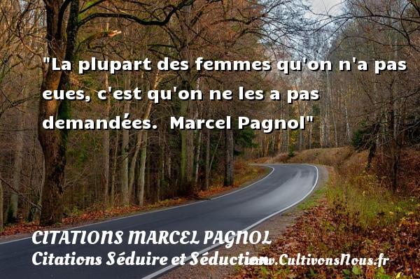 Citations Marcel Pagnol - Citations Séduire et Séduction - La plupart des femmes qu on n a pas eues, c est qu on ne les a pas demandées.   Marcel Pagnol   Une citation sur séduire et séduction   CITATIONS MARCEL PAGNOL