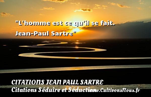 Citations Jean Paul Sartre - Citations Séduire et Séduction - L homme est ce qu il se fait.   Jean-Paul Sartre   Une citation sur séduire et séduction      CITATIONS JEAN PAUL SARTRE