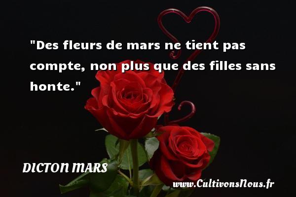 Des fleurs de mars ne tient pas compte, non plus que des filles sans honte. Un dicton mars DICTON MARS