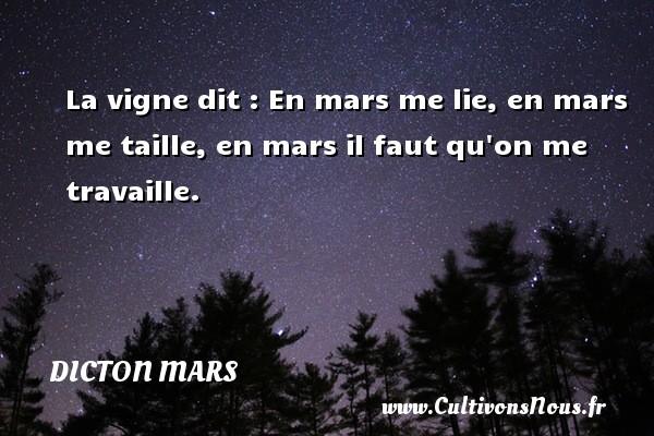 Dicton mars - La vigne dit : En mars me lie, en mars me taille, en mars il faut qu on me travaille. Un dicton mars DICTON MARS