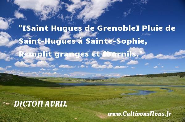 [Saint Hugues de Grenoble] Pluie de Saint-Hugues à Sainte-Sophie, Remplit granges et fournils. Un dicton avril