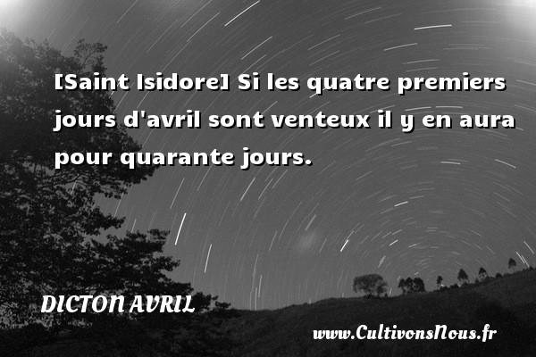 [Saint Isidore] Si les quatre premiers jours d avril sont venteux il y en aura pour quarante jours. Un dicton avril
