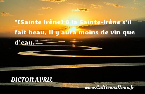 [Sainte Irène] A la Sainte-Irène s il fait beau, Il y aura moins de vin que d eau. Un dicton avril
