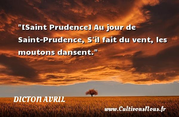 Dicton avril - [Saint Prudence] Au jour de Saint-Prudence, S il fait du vent, les moutons dansent. Un dicton avril DICTON AVRIL