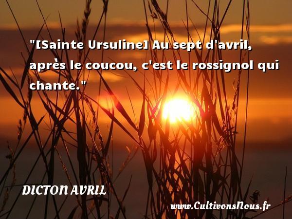 [Sainte Ursuline] Au sept d avril, après le coucou, c est le rossignol qui chante. Un dicton avril
