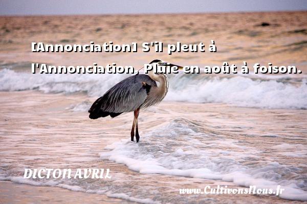 Dicton avril - [Annonciation] S il pleut à l Annonciation, Pluie en août à foison. Un dicton avril DICTON AVRIL