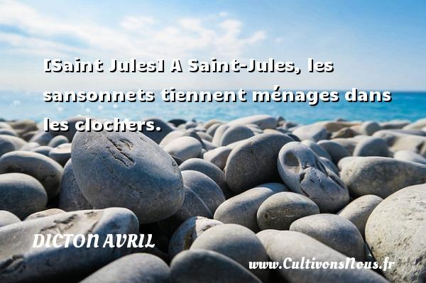Dicton avril - [Saint Jules] A Saint-Jules, les sansonnets tiennent ménages dans les clochers. Un dicton avril DICTON AVRIL