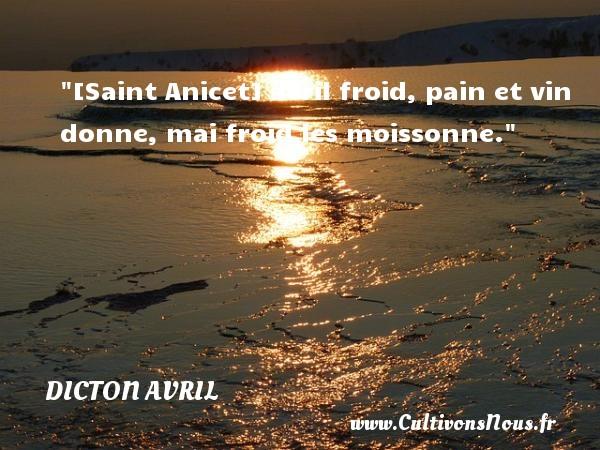 Dicton avril - [Saint Anicet] avril froid, pain et vin donne, mai froid les moissonne.  Un dicton avril DICTON AVRIL