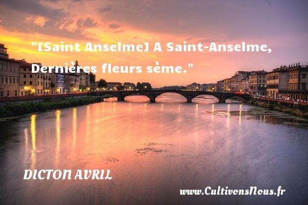 Dicton avril - [Saint Anselme] A Saint-Anselme, Dernières fleurs sème. Un dicton avril DICTON AVRIL