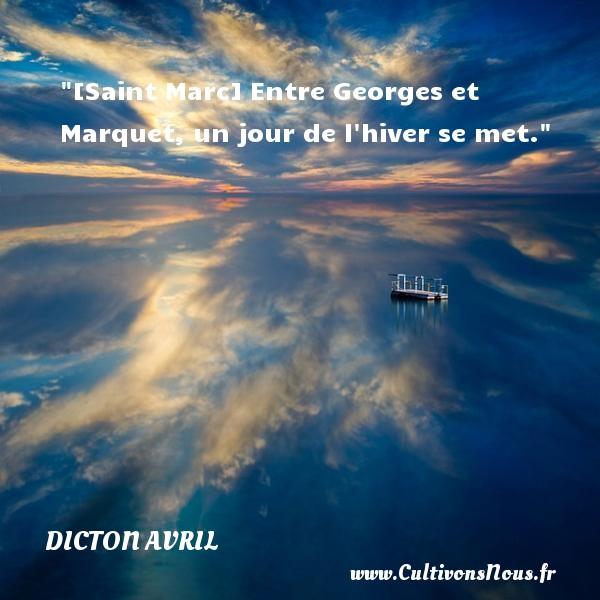 Dicton avril - [Saint Marc] Entre Georges et Marquet, un jour de l hiver se met. Un dicton avril DICTON AVRIL