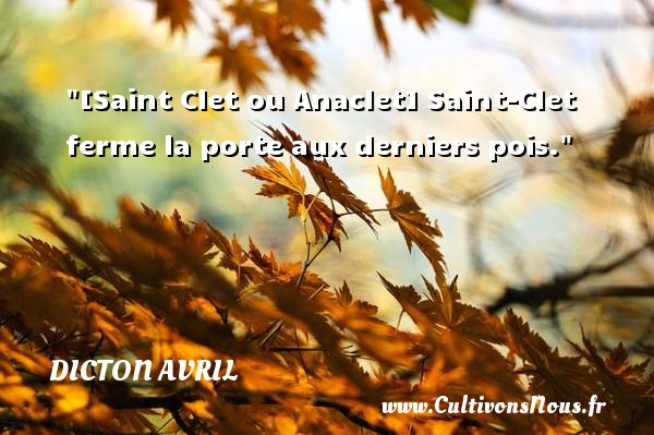 Dicton avril - [Saint Clet ou Anaclet] Saint-Clet ferme la porte aux derniers pois. Un dicton avril DICTON AVRIL