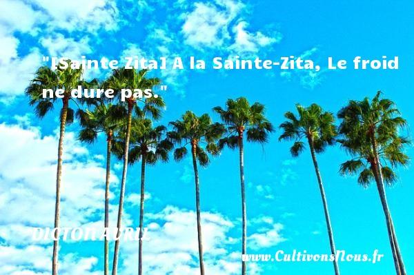 Dicton avril - [Sainte Zita] A la Sainte-Zita, Le froid ne dure pas. Un dicton avril DICTON AVRIL