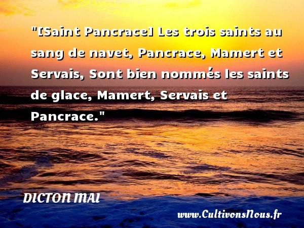 [Saint Pancrace] Les trois saints au sang de navet, Pancrace, Mamert et Servais, Sont bien nommés les saints de glace, Mamert, Servais et Pancrace. Un dicton mai