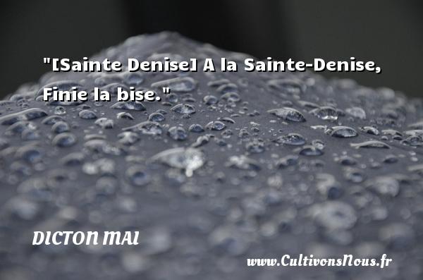 Dicton mai - [Sainte Denise] A la Sainte-Denise, Finie la bise. Un dicton mai DICTON MAI