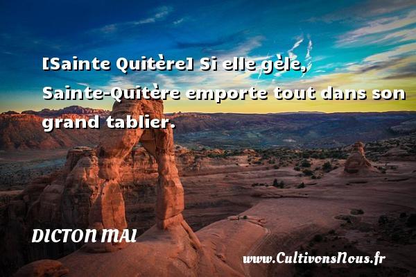 Dicton mai - [Sainte Quitère] Si elle gèle, Sainte-Quitère emporte tout dans son grand tablier. Un dicton mai DICTON MAI