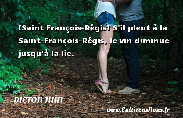 [Saint François-Régis] S il pleut à la Saint-François-Régis, le vin diminue jusqu à la lie. Un dicton juin