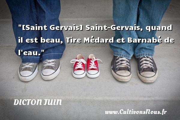 [Saint Gervais] Saint-Gervais, quand il est beau, Tire Médard et Barnabé de l eau. Un dicton juin