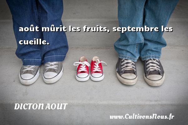 août mûrit les fruits, septembre les cueille. Un dicton aout
