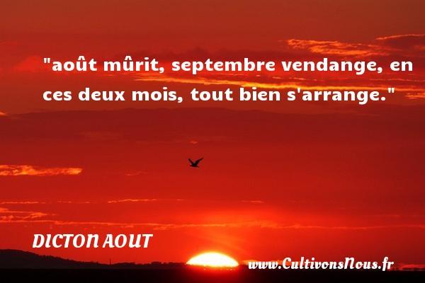 août mûrit, septembre vendange, en ces deux mois, tout bien s arrange. Un dicton aout
