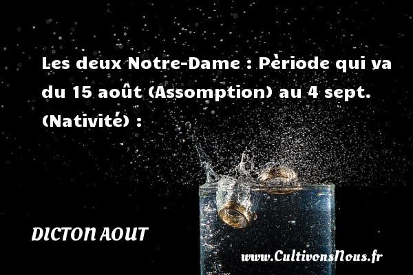 Les deux Notre-Dame : Pèriode qui va du 15 août (Assomption) au 4 sept. (Nativité) : Un dicton aout