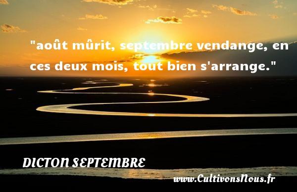 Dicton septembre - août mûrit, septembre vendange, en ces deux mois, tout bien s arrange.  Un dicton septembre DICTON SEPTEMBRE