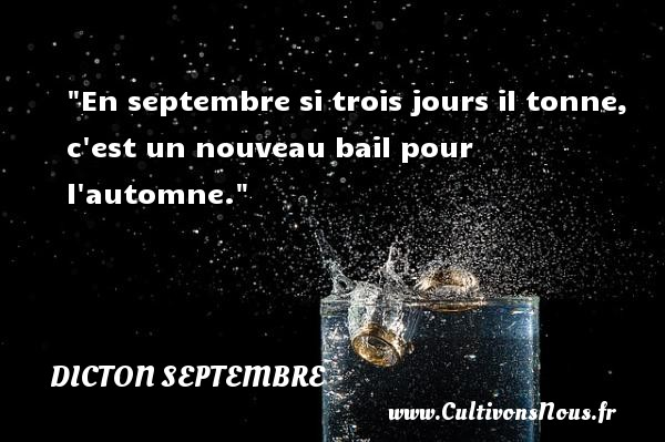 Dicton septembre - En septembre si trois jours il tonne, c est un nouveau bail pour l automne. Un dicton septembre DICTON SEPTEMBRE