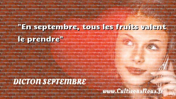 Dicton septembre - En septembre, tous les fruits valent le prendre Un dicton septembre DICTON SEPTEMBRE