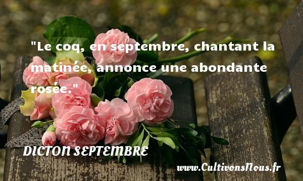 Dicton septembre - Le coq, en septembre, chantant la matinée, annonce une abondante rosée. Un dicton septembre DICTON SEPTEMBRE