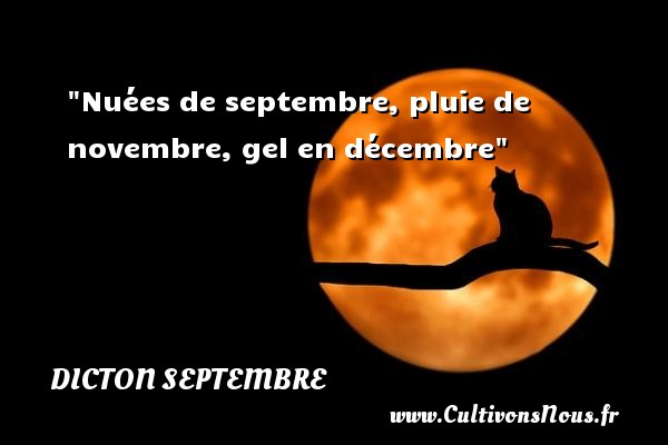 Dicton septembre - Nuées de septembre, pluie de novembre, gel en décembre Un dicton septembre DICTON SEPTEMBRE