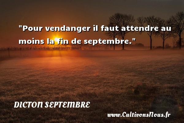 Dicton septembre - Pour vendanger il faut attendre au moins la fin de septembre. Un dicton septembre DICTON SEPTEMBRE