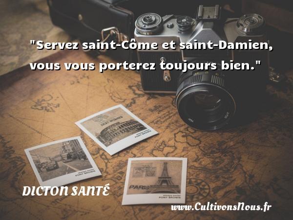 Servez saint-Côme et saint-Damien, vous vous porterez toujours bien. Un dicton santé DICTON SANTÉ