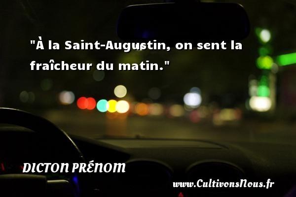À la Saint-Augustin, on sent la fraîcheur du matin. Un dicton prénom DICTON PRÉNOM