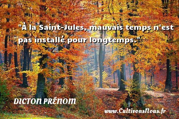 À la Saint-Jules, mauvais temps n est pas installé pour longtemps. Un dicton prénom DICTON PRÉNOM