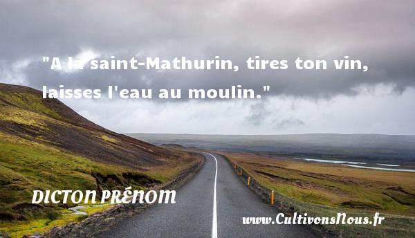 Dicton prénom - A la saint-Mathurin, tires ton vin, laisses l eau au moulin. Un dicton prénom DICTON PRÉNOM
