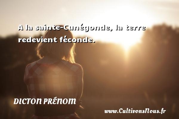A la sainte-Cunégonde, la terre redevient féconde. Un dicton prénom DICTON PRÉNOM