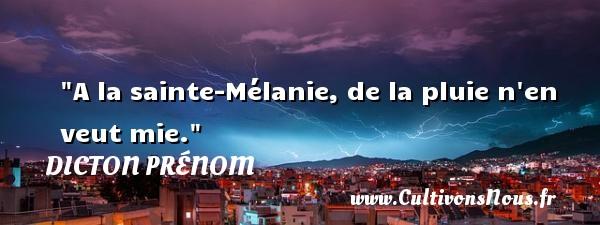 A la sainte-Mélanie, de la pluie n en veut mie. Un dicton prénom DICTON PRÉNOM