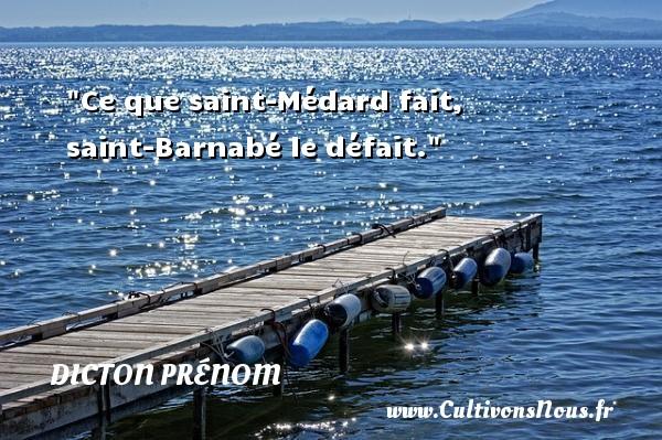 Ce que saint-Médard fait, saint-Barnabé le défait. Un dicton prénom DICTON PRÉNOM