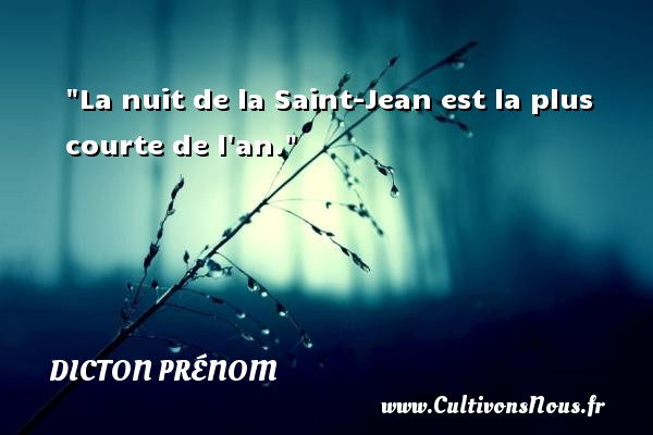 La nuit de la Saint-Jean est la plus courte de l an. Un dicton prénom DICTON PRÉNOM