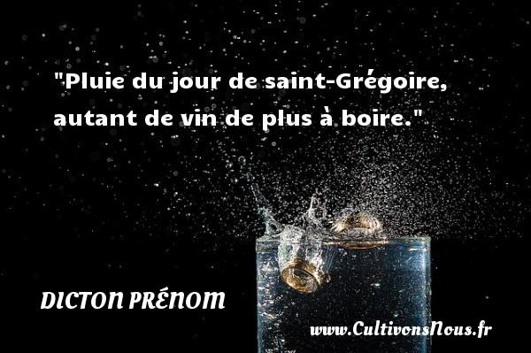 Pluie du jour de saint-Grégoire, autant de vin de plus à boire. Un dicton prénom DICTON PRÉNOM