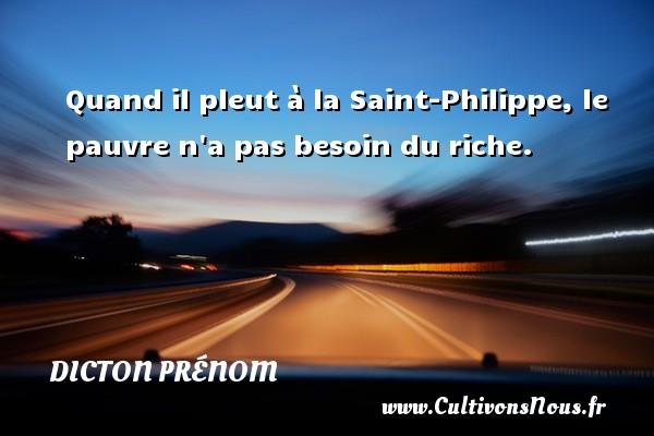Quand il pleut à la Saint-Philippe, le pauvre n a pas besoin du riche. Un dicton prénom DICTON PRÉNOM