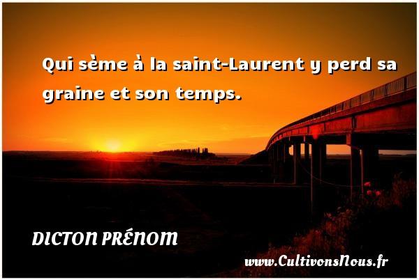 Qui sème à la saint-Laurent y perd sa graine et son temps. Un dicton prénom DICTON PRÉNOM