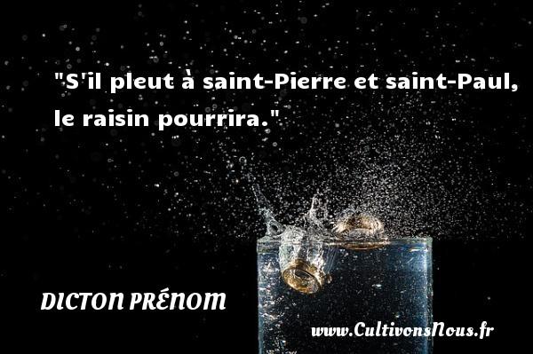 S il pleut à saint-Pierre et saint-Paul, le raisin pourrira. Un dicton prénom DICTON PRÉNOM