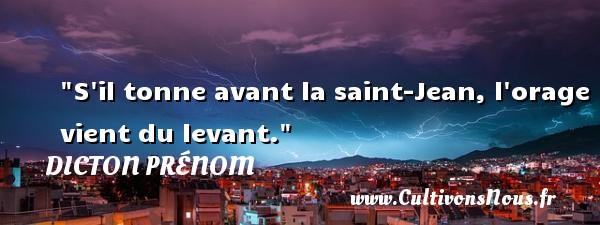 S il tonne avant la saint-Jean, l orage vient du levant. Un dicton prénom DICTON PRÉNOM