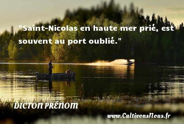 Saint-Nicolas en haute mer prié, est souvent au port oublié. Un dicton prénom DICTON PRÉNOM